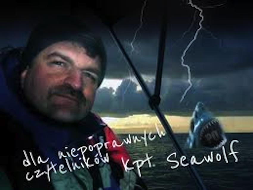 ... zmarłego niedawno słynnego blogera, a był nim kapitan żeglugi wielkiej Tomasz Mierzwiński. Pisał pod pseudonimem Seawolf i to on stworzył popularne dziś ... - seawolf-niepoprawny1